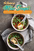 In Search of Miso Soups?: Find 30 Miso Soup Recipes in This Book You Can Make Yourself!