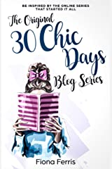 The Original 30 Chic Days Blog Series: Be inspired by the online series that started it all Kindle Edition
