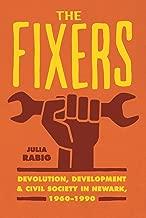 The Fixers: Devolution, Development, and Civil Society in Newark, 1960-1990 (Historical Studies of Urban America)