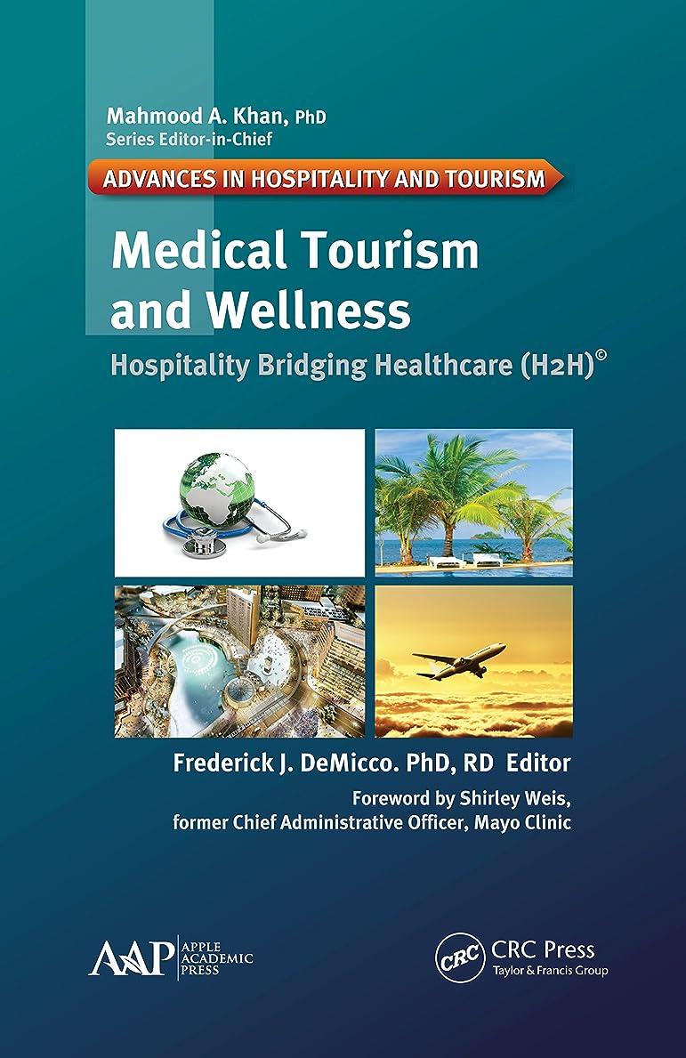 終点スピリチュアル逆説Medical Tourism and Wellness: Hospitality Bridging Healthcare (H2H) (English Edition)