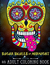 Sugar Skulls at Midnight Adult Coloring Book: A Día de Los Muertos & Day of the Dead Coloring Book for Adults & Teens (Volume 1)