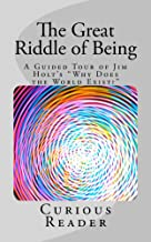 The Great Riddle of Being. A Guided Tour of Jim Holt's Why Does the World Exist?