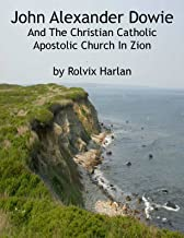 John Alexander Dowie And The Christian Catholic Apostolic Church In Zion