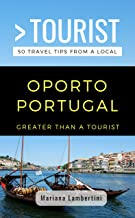 GREATER THAN A TOURIST- OPORTO PORTUGAL: 50 Travel Tips from a Local (Greater Than a Tourist Portugal Book 2)