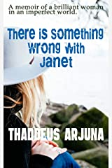 Something is Wrong With Janet: A memoir of a brilliant woman in an imperfect world. Kindle Edition