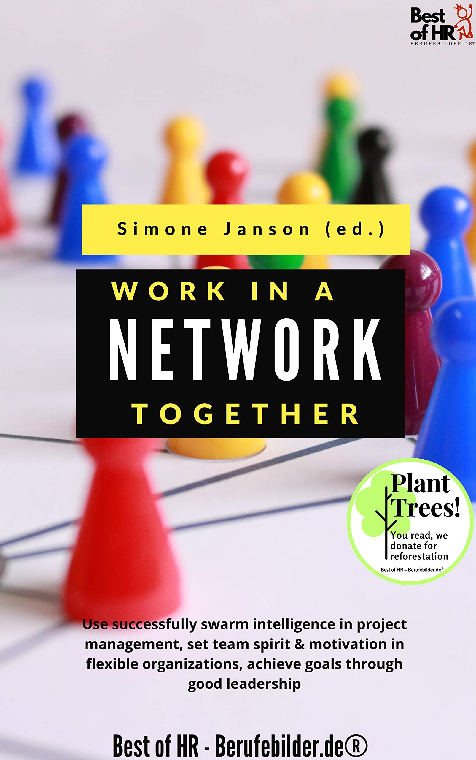 Work Together in a Network: Use successfully swarm intelligence in project management, set team spirit & motivation in flexible organizations, achieve goals through good leadership