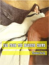 Far from the Madding Crowd (Classic Literary) (Original and Unabridged Content) (ANNOTATED)