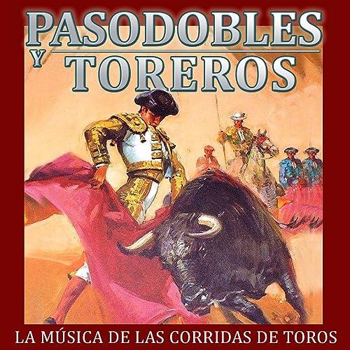 La Música de las Corridas de Toros. Pasodobles y Toreros de Banda Musical Taurina Amigos del Pasodoble en Amazon Music - Amazon.es