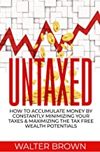 UNTAXED: How To Accumulate Money By Constantly Minimizing Your Taxes And Maximizing The Tax Free Wealth Potentials (Englis...