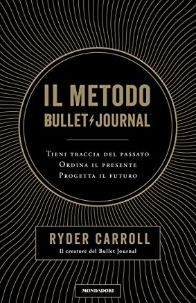 Il metodo Bullet Journal: Tieni traccia del passato. Ordina il presente. Progetta il futuro (Italian Edition)