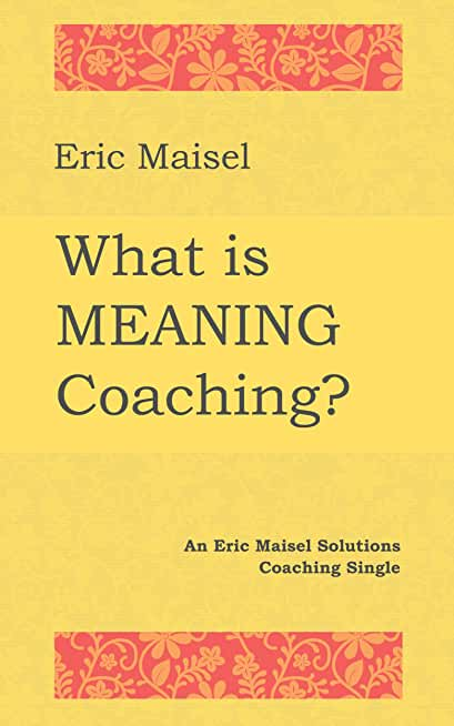 What is Meaning Coaching?: An Eric Maisel Solutions Coaching Single (English Edition)