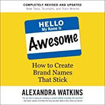 Hello My Name Is Awesome: How to Create Brand Names That Stick