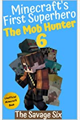 The Mob Hunter 6: The Savage Six (Unofficial Minecraft Superhero Series) (Minecraft's First Superhero) Kindle Edition