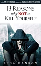 13 Reasons Why Not To Kill Yourself: An Anti-Suicide Note For Suicide Prevention