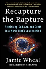 Recapture the Rapture: Rethinking God, Sex, and Death in a World That's Lost Its Mind Kindle Edition
