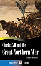 Charles XII and the Great Northern War (Illustrated)