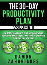 The 30-Day Productivity Plan - VOLUME II: 30 MORE Bad Habits That Are Sabotaging Your Time Management - And How To Overcome Them One Day At A Time! (The 30-Day Productivity Guide Series Book 2)