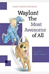 Waylon! The Most Awesome of All: Waylon! Book 3 Kindle Edition