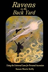 Ravens in the Back Yard: Using the Universal Laws for Personal Ascension Kindle Edition