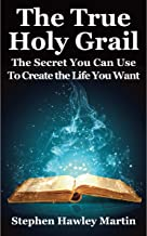 The True Holy Grail: The Secret You Can Use to Create the Life You Want (English Edition)