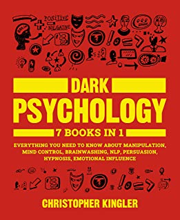 Dark Psychology: 7 Books in 1: Everything You Need to Know About Manipulation, Mind Control, Brainwashing, NLP, Persuasion, Hypnosis, Emotional Influence