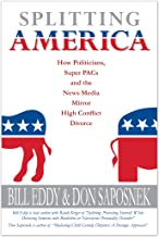 Splitting America: How Politicians, Super PACs and the News Media Mirror High Conflict Divorce (English Edition)