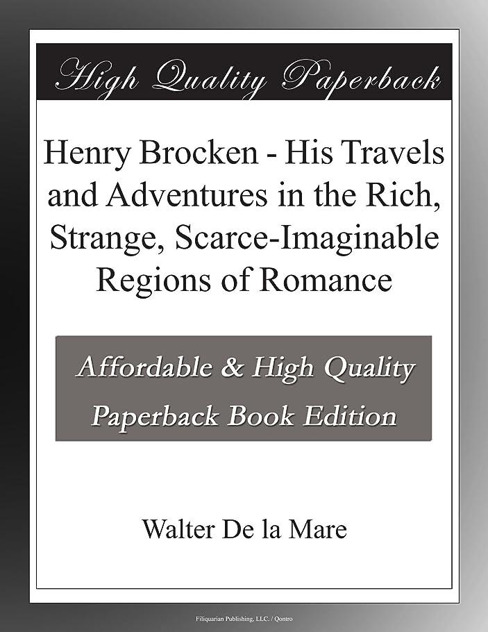 降雨ティームミンチHenry Brocken - His Travels and Adventures in the Rich, Strange, Scarce-Imaginable Regions of Romance