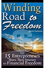 Winding Road to Freedom: 15 Entrepreneurs Share Their Journey to Financial Freedom Kindle Edition