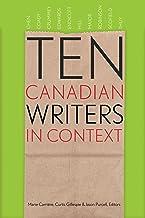 Ten Canadian Writers in Context (Robert Kroetsch Series)