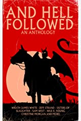 AND HELL FOLLOWED: An Anthology Kindle Edition