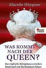 Was kommt nach der Queen?: Das englische Königshaus zwischen Boulevard und Buckingham Palace (German Edition)