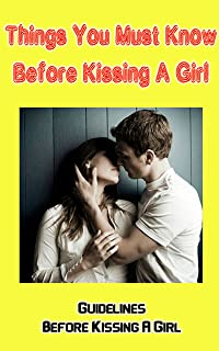 Things You Must Know Before Kissing a Girl: Guidelines Before Kissing a Girl (English Edition)