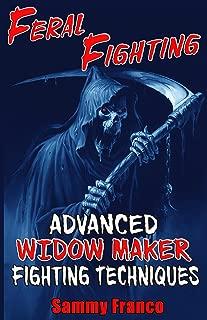 Feral Fighting: Advanced Widow Maker Fighting Techniques (The Widow Maker Program Series Book 2)