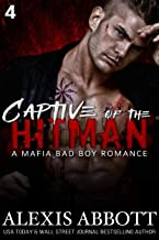 Captive of the Hitman: A Bad Boy Mafia Romance Novel (Alexis Abbott's Hitmen Book 4)