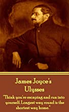 """Ulysses: """"Think you're escaping and run into yourself. Longest way round is the shortest way home."""""""