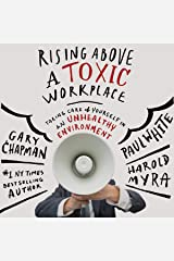 Rising Above a Toxic Workplace: Taking Care of Yourself in an Unhealthy Environment Audible Audiobook
