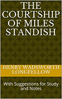 The Courtship of Miles Standish: With Suggestions for Study and Notes