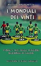 Scaricare Libri I Mondiali dei vinti: Storie e miti delle peggiori nazionali di calcio (Storie Mondiali Vol. 1) PDF