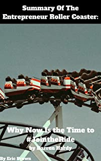 Summary Of The Entrepreneur Roller Coaster: Why Now Is the Time to #JointheRide by Darren Hardy