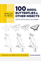 Draw Like an Artist: 100 Birds, Butterflies, and Other Insects: Step-by-Step Realistic Line Drawing - A Sourcebook for Aspiring Artists and Designers Kindle Edition