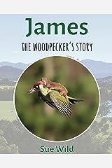 James: the woodpecker's story (U.K. BIRDS Book 2) Kindle Edition