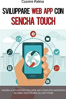 Sviluppare Web App con Sencha Touch: Impara a sviluppare una Web App completa con Sencha Touch partendo da zero pronta per gli App Store (Android, iOS, Windows) (Italian Edition)