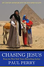 Chasing Jesus: On The Run With the Holy Family in Egypt. A 21st Century Adventure.