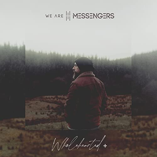 We Are Messengers - Wholehearted + EP (2021)