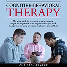 Cognitive Behavioral Therapy: The Easy Guide to Overcome Anxiety, Improve Anger Management, Stop Negative Thoughts and Change Your Life Using Emotional Intelligence and Self-Help