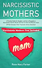 Narcissistic Mothers: A Practical Guide for Daughter and Son to Recognize a Narcissistic Parent Abuse and How to Recover f...