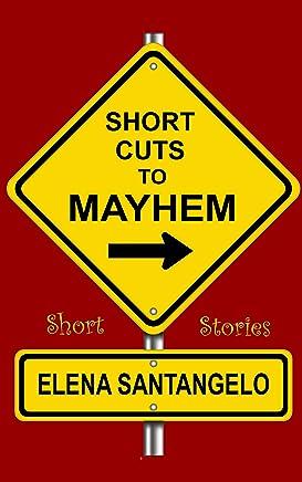 Short Cuts To Mayhem: Short Stories
