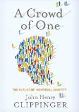 A Crowd of One: The Future of Individual Identity (English Edition)