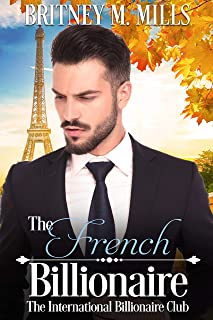 The French Billionaire: A Clean, International Billionaire Club Romance