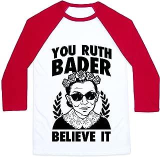 You Ruth Bader Believe It Mens/Unisex Baseball Tee